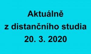 Aktuálně z distančního studia 20-3-2020